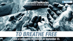 Mission@TheMovies:  'To Breathe Free' community discussion on 9/23